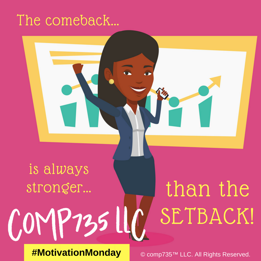 comp735™LLC - #MotivationMonday - The Comeback
